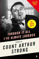 Cover for Through it All I've Always Laughed Memoirs of Count Arthur Strong by Count Arthur Strong