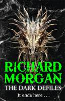 The Dark Defiles by Richard Morgan