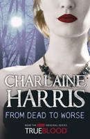 From Dead to Worse: A True Blood Novel by Charlaine Harris