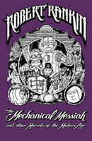 Cover for The Mechanical Messiah and Other Marvels of the Modern Age A Novel by Robert Rankin