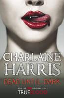 Dead Until Dark: A True Blood Novel by Charlaine Harris