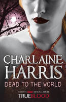 Dead To The World: A True Blood Novel by Charlaine Harris