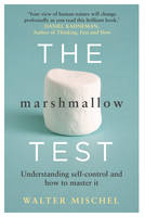The Marshmallow Test Understanding Self-control and How to Master it by Walter Mischel