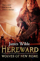 Hereward: Wolves of New Rome by James Wilde