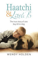 Haatchi and Little B by Wendy Holden, Owen Howkins