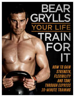 Cover for Your Life - Train for it by Bear Grylls