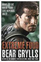 Cover for Extreme Food - What to Eat When Your Life Depends on it... by Bear Grylls