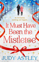 Cover for It Must Have Been the Mistletoe by Judy Astley