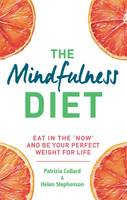 Cover for Mindfulness Diet Eat in the 'Now' and be the Perfect Weight for Life - With Mindfulness Practices and 70 Recipes by Dr. Patrizia Collard, Helen Stephenson