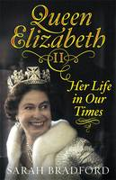 Cover for Queen Elizabeth II Her Life in Our Times by Sarah Bradford