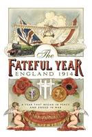 Cover for The Fateful Year England 1914 by Mark Bostridge