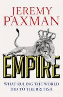 Cover for Empire What Ruling the World Did to the British by Jeremy Paxman