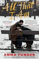 Cover for All That I Am by Anna Funder