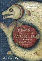 Cover for The Edge of the World How the North Sea Made Us Who We are by Michael Pye