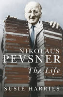 Nikolaus Pevsner The Life by Susie Harries