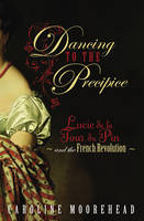 Cover for Dancing to the Precipice: Lucie De La Tour Du Pin and the French Revolution by Caroline Moorehead