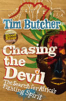 Chasing the Devil : The Search for Africa's Fighting Spirit by Tim Butcher