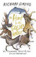 Cover for The Hunt for the Golden Mole All Creatures Great and Small, and Why They Matter by Richard Girling
