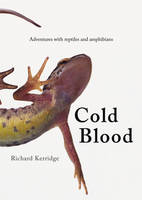 Cold Blood Adventures with Reptiles and Amphibians by Richard Kerridge