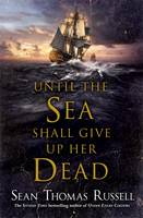 Until the Sea Shall Give Up Her Dead by Sean Thomas Russell
