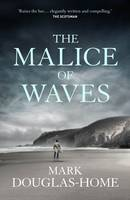 Cover for The Malice of Waves by Mark Douglas-Home