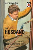 Cover for How it Works: The Husband by Jason Hazeley, Joel Morris