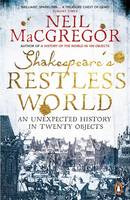 Cover for Shakespeare's Restless World An Unexpected History in Twenty Objects by Neil MacGregor