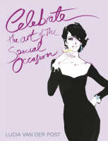 Celebrate: The Art of the Special Occasion by Lucia Van der Post