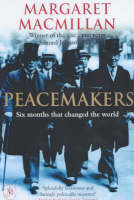 Cover for Peacemakers Six Months That Changed the World The Paris Peace Conference of 1919 and Its Attempt to End War by Margaret MacMillan