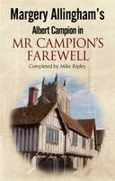 Margery Allingham's Mr Campion's Farewell: the Return of Albert Campion Completed by Mike Ripley by Mike Ripley