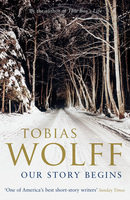 Cover for Our Story Begins -  New and Selected Stories by Tobias Wolff