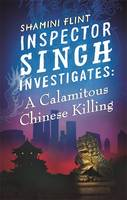 Cover for Inspector Singh Investigates: A Calamitous Chinese Killing by Shamini Flint