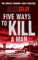 Cover for Five Ways to Kill a Man by Alex Gray