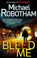 Bleed for Me by Michael Robotham