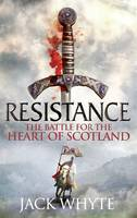 Cover for Resistance The Bravehearts Chronicles by Jack Whyte