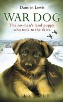Cover for War Dog The No-Man's Land Puppy Who Took to the Skies by Damien Lewis