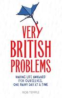 Cover for Very British Problems Making Life Awkward for Ourselves, One Rainy Day at a Time by Rob Temple