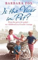 Cover for Is the Vicar in, Pet? From the Pit to the Pulpit - My Childhood in a Geordie Vicarage by Barbara Fox