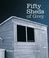 Cover for Fifty Sheds of Grey: A Parody Erotica for the Not-too-modern Male by C. T. Grey
