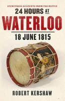 24 Hours at Waterloo 18 June 1815 by Robert J. Kershaw
