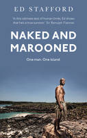 Cover for Naked and Marooned One Man. One Island. One Epic Survival Story by Ed Stafford