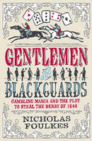 Cover for Gentlemen and Blackguards : Gambling Mania and the Plot to Steal the Derby of 1844 by Nick Foulkes