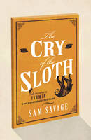 Cover for The Cry of the Sloth by Sam Savage