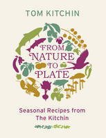 From Nature to Plate : A Seasonal Journey by Tom Kitchin