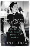 Cover for That Woman The Life of Wallis Simpson, Duchess of Windsor by Anne Sebba