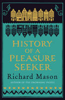 Cover for The History of a Pleasure Seeker by Richard Mason