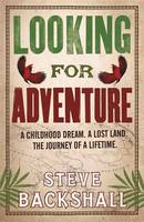 Cover for Looking for Adventure Adventures in Papua New Guinea by Steve Backshall