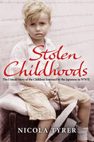 Cover for Stolen Childhoods : The Untold Story of the Children Interned by the Japanese in the Second World War by Nicola Tyrer