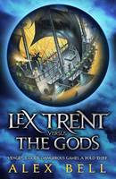Cover for Lex Trent Versus the Gods by Alex Bell
