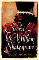 Cover for The Secret Life of William Shakespeare by Jude Morgan